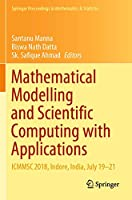 Mathematical Modelling and Scientific Computing with Applications: ICMMSC 2018, Indore, India, July 19–21 (Springer Proceedings in Mathematics & Statistics, 308)