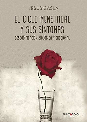 El ciclo menstrual y sus síntomas: Descodificación biológica (Spanish Edition)