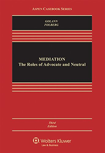 Compare Textbook Prices for Mediation: the Roles of Advocate and Neutral Aspen Casebook 3 Edition ISBN 9781454852056 by Dwight Golann