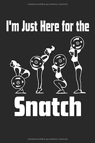 I'm Just Here For The Snatch: Notizbuch I Planer I Journal I Trainings Tagebuch I 6x9 I A5 I 120 Seiten I Kariertes Papier I Fitness Tagebuch ... für Fitnesstrainer, Bodybuilder und Athleten.