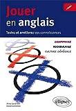 Jouer en Anglais Testez et Améliorez Vos Connaissances Grammaire Vocabulaire Culture Générale