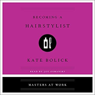 Becoming a Hair Stylist     Masters at Work              By:                                                                                                                                 Kate Bolick                               Narrated by:                                                                                                                                 Joy Osmanski                      Length: 3 hrs     Not rated yet     Overall 0.0