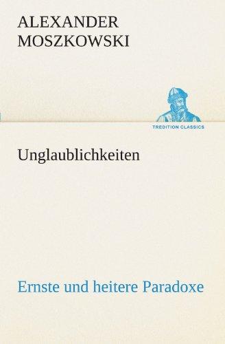 Unglaublichkeiten: Ernste und heitere Paradoxe (TREDITION CLASSICS)