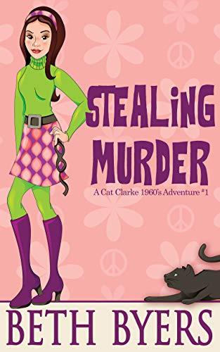 Stealing Murder: A Cat Clarke 1960s Adventure (The Cat Clarke 1960s Mysteries Book 1) by [Beth Byers]