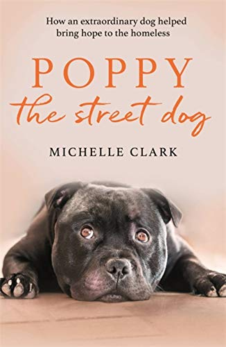 Poppy The Street Dog: How an extraordinary dog helped bring hope to the homeless