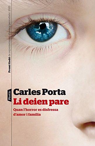 Li deien pare: Quan lhorror es disfressa damor i família. V Premi Godó de Reporterisme i Assaig periodístic 2015 (Catalan Edition)