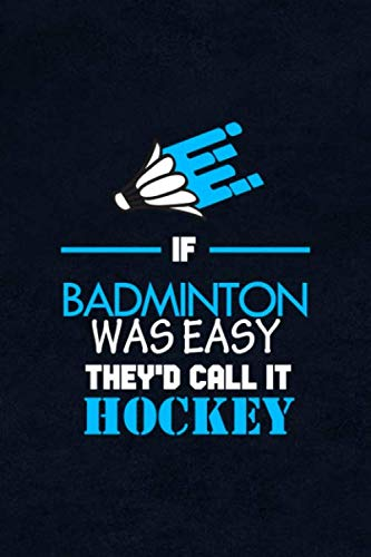 If Badminton Was Easy They'd Call It Hockey: Notebook Journal Composition Blank Lined Diary Notepad 120 Pages Paperback Blue Texture Badminton