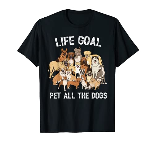 Life Goal Pet All The Dogs Shirt - Funny Dog Lover T-Shirt