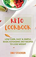 Keto Cookbook: Low Carb, Easy and Simple, Basic Ketogenic Diet Recipes to Lose Weight