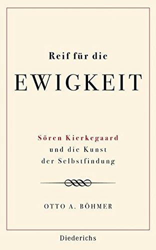 Reif für die Ewigkeit: Sören Kierkegaard und die Kunst der Selbstfindung