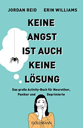 Keine Angst ist auch keine Lösung: Das große Activity-Buch für Neurotiker, Paniker und Deprimierte