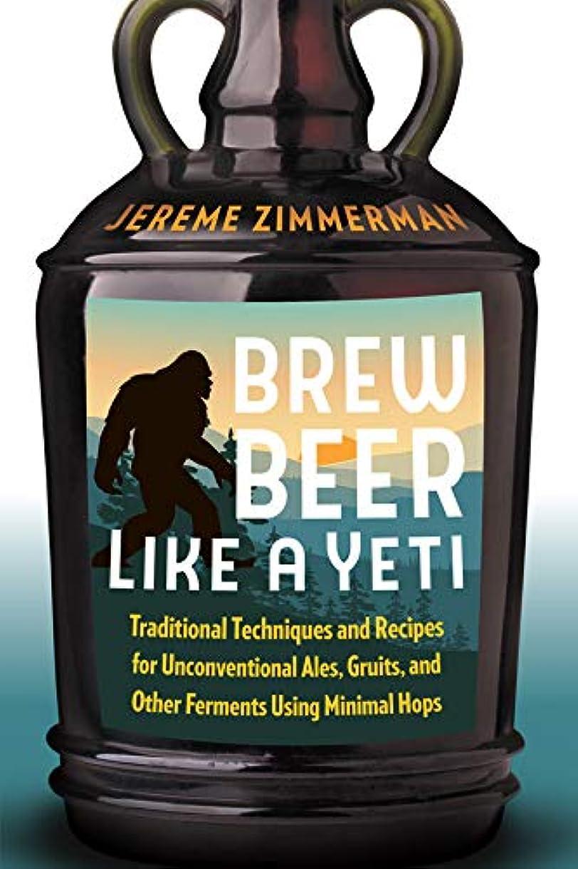 放射する配置食堂Brew Beer Like a Yeti: Traditional Techniques and Recipes for Unconventional Ales, Gruits, and Other Ferments Using Minimal Hops (English Edition)