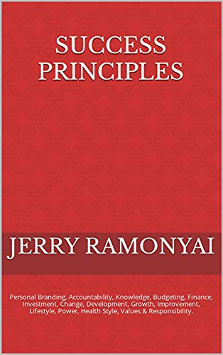 Success Principles: Personal Branding, Accountability, Knowledge, Budgeting, Finance, Investment, Change, Development, Growth, Improvement, Lifestyle, ... Values & Responsibility. (English Edition)