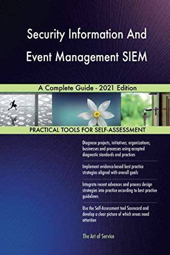Security Information And Event Management SIEM A Complete Guide - 2021 Edition