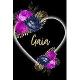 Gaia: Taccuino Nome personalizzato Gaia,Regalo di compleanno o Natale o San Valentino o Ringraziamento per moglie,mamma, sorella, figlia, Design: floreale -110 pagine a righe, piccolo formato 14.8 x 21 cm