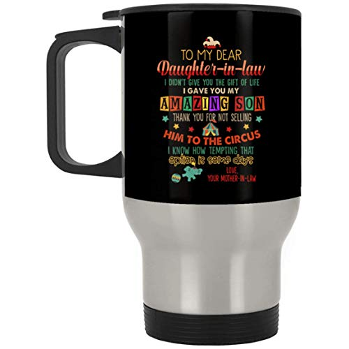 to Daughter in Law I Gave You My Amazing Son Thank You for Not Selling Him Coffee Mug-Travel Mug-Water Bottle, One Size, 14 oz. Silver Travel Mug/Black