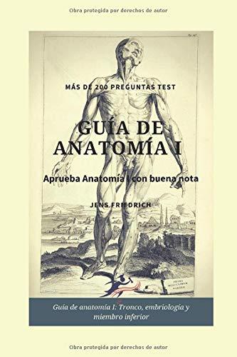 Guía de Anatomía I: Tronco, embriología y miembro inferior (Spanish Edition)