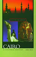 Cairo: A Cultural History (Cityscapes)