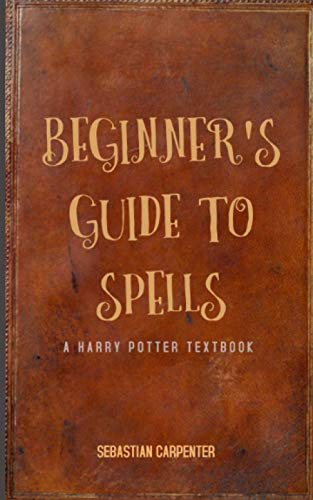 Beginner's Guide to Spells: A Harry Potter Textbook