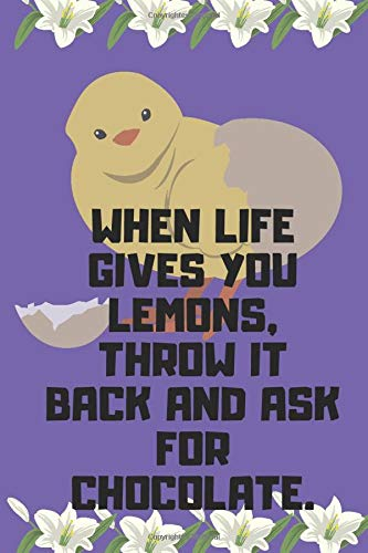 When life gives you lemons, throw it back and ask for chocolate.: Funny easter day notebook Gift for boyfriend, girlfriend, husband, wife, couples Who ... paper | Lined pages journal (6 x 9 ) 120 page