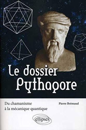 Le dossier Pythagore. Du chamanisme à la mécanique quantique