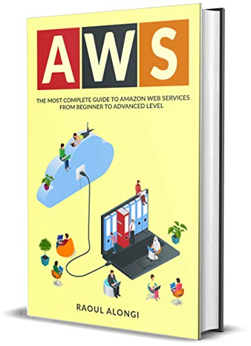 AWS: The Most Complete Guide to Amazon Web Services from Beginner to Advanced Level Front Cover