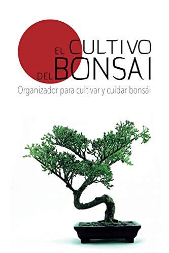 El Cultivo del Bonsai: Organizador para Cultivar y Cuidar Bonsai. Hasta 100 Hojas para Registrar las Tareas de sus Pequeños Arboles. Para Amantes, Viveros o Jardineria. 15x23cm. Portada Blanca
