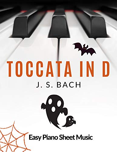 Toccata in D - BACH - Easy & Intermediate Piano Sheet Music for Beginners - BIG Notes - Video Tutorial: Teach Yourself How to Play. Popular, Halloween, Classical Song (English Edition)