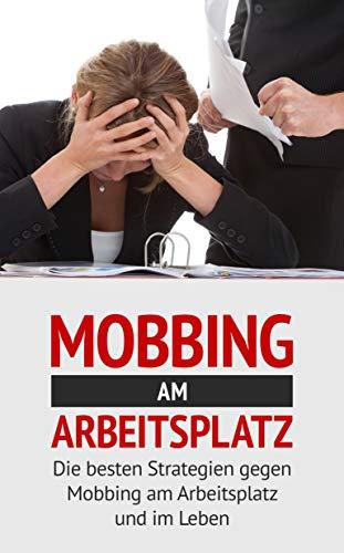 Mobbing am Arbeitsplatz: Die besten Strategien gegen Mobbing am Arbeitsplatz und im Leben