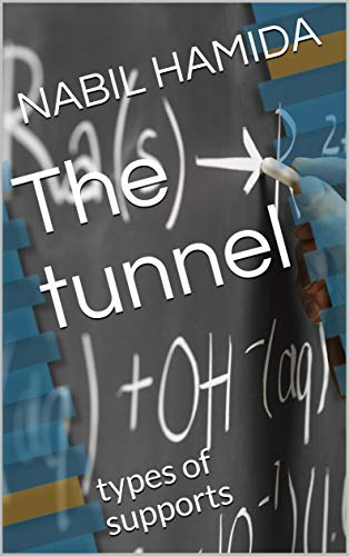 The tunnel: types of supports (civil engineering) (English Edition)