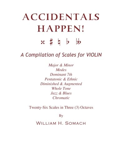 Price comparison product image ACCIDENTALS HAPPEN! A Compilation of Scales for Violin in Three Octaves: Major & Minor,  Modes,  Dominant 7th,  Pentatonic & Ethnic,  Diminished & Augmented,  Whole Tone,  Jazz & Blues,  Chromatic