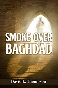 Smoke Over Baghdad (The Caliphate Book 2) by [David L. Thompson]