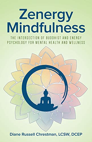 Zenergy Mindfulness: The Intersection of Buddhist and Energy Psychology For Mental Health And Wellness