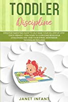Toddler Discipline: Effective Parenting Guide to Help Raise your Kid. Step-by-step Child-friendly Strategies to Overcome Behaviour Challenges and Ease your Stress. Montessori Techniques Included (Toddler Discipline and Potty Training)