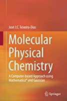 Molecular Physical Chemistry: A Computer-based Approach using Mathematica® and Gaussian