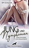 Jung und nymphoman - Vom Loverboy zum Sugardaddy | Erotischer Roman: Wie wird Leonie sich entscheiden?