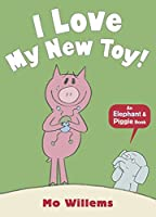 I Love My New Toy! (Elephant and Piggie)