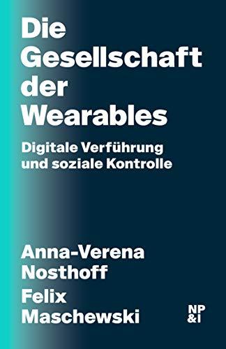 Die Gesellschaft der Wearables: Digitale Verführung und soziale Kontrolle