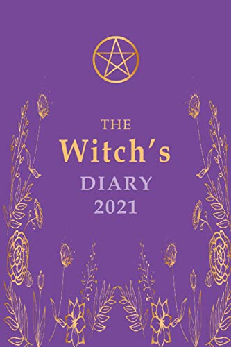 THE WITCH'S DIARY 2021 YEAR PLANNER & JOURNAL: WITCH, WITCHCRAFT OR WICCA YOU NEED THIS MAGICAL 2021 JOURNAL FOR ALL YOUR WITCHERY