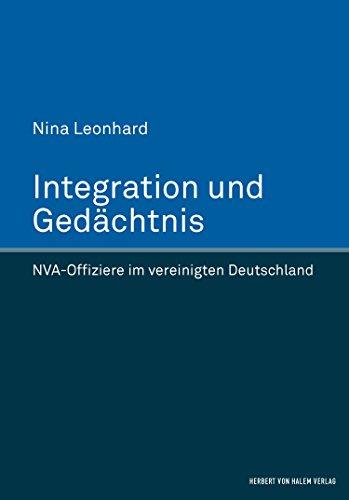 Integration und Gedächtnis: NVA-Offiziere im vereinigten Deutschland