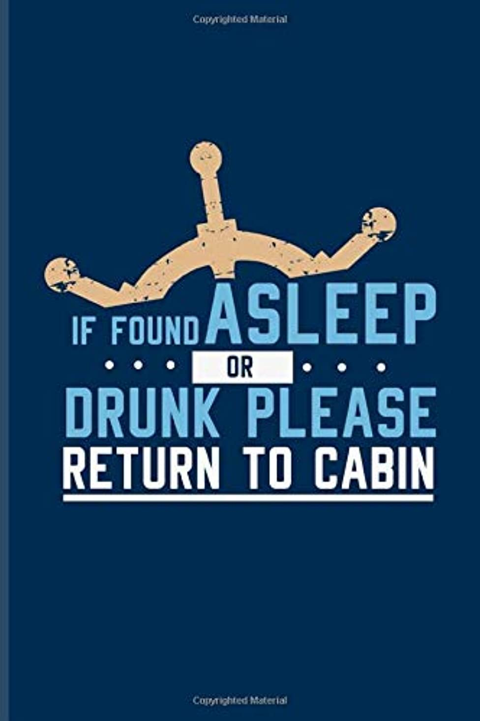 全体にバットエリートIf Found Asleep Or Drunk Please Return To Cabin: Funny Cruise Vacations Journal For Nautical, Luxury Yacht, Boat Captain, Sea, Cruises, Sailing & Ozean Fans - 6x9 - 100 Blank Lined Pages