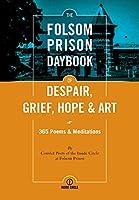 The Folsom Prison Daybook of Despair, Grief, Hope and Art: 365 Poems & Meditations