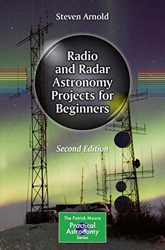 Radio and Radar Astronomy Projects for Beginners (The Patrick Moore Practical Astronomy Series)