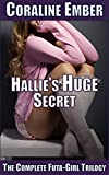 Hallie's Huge Secret: The Complete Futa-Girl Trilogy