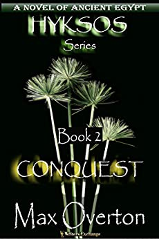 Hyksos Series, Book 2: Conquest: A Novel of Ancient Egypt (Hyksos Series, Ancient Egyptian Novels) by [Max Overton]