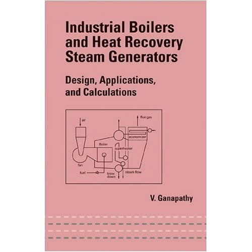 Industrial Boilers and Heat Recovery Steam Generators: Design, Applications, and Calculations: Design, Applications and Calculations (English Edition)