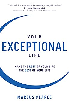Your Exceptional Life: Make the Rest of Your Life the Best of Your Life by [Marcus Pearce]