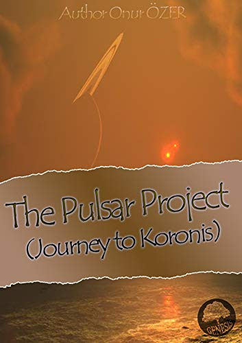 The PULSAR PROJECT ( Journey to KORONIS ) (English Edition)