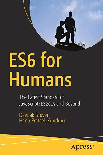 Download ES6 for Humans: The Latest Standard of JavaScript: ES2015 and Beyond 1484226224
