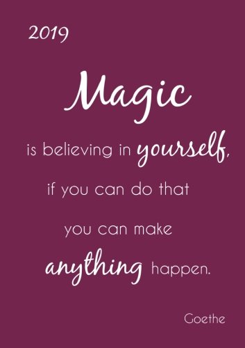 Taschenkalender 2019 'Magic is believing in yourself, if you can do that you can make anything happen.' (Goethe): 1 Woche auf 2 Seiten - DIN A5